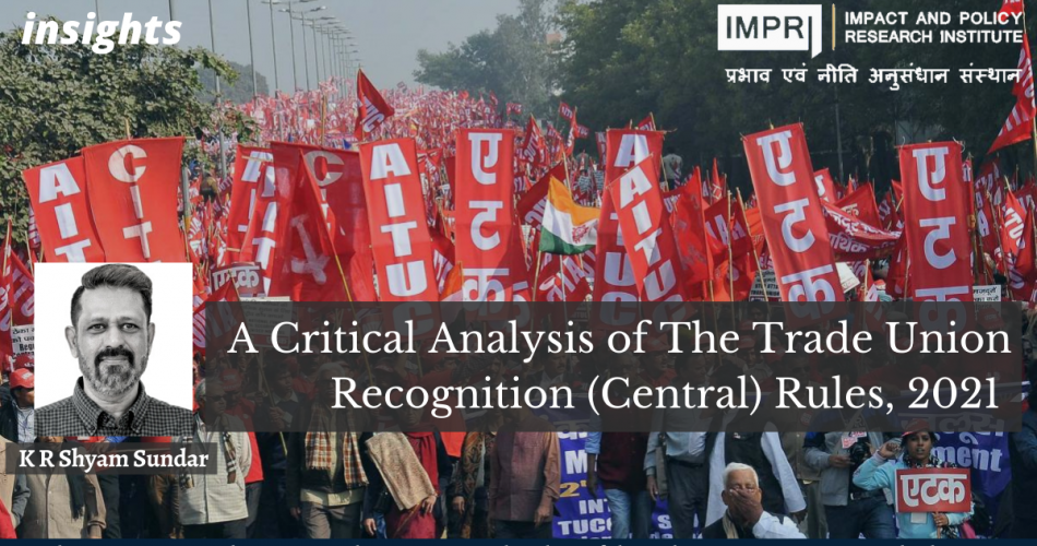 A Critical Analysis of The Trade Union Recognition (Central) Rules, 2021
